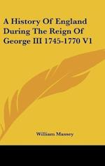 A History of England During the Reign of George III 1745-1770 V1 af William Massey