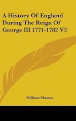 A History of England During the Reign of George III 1771-1782 V2 af William Massey