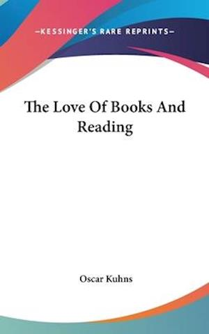 The Love of Books and Reading af Oscar Kuhns