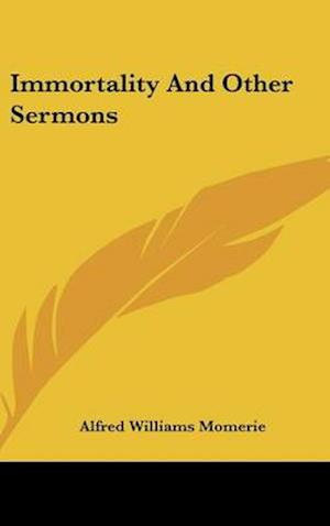 Immortality and Other Sermons af Alfred Williams Momerie