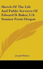 Sketch of the Life and Public Services of Edward D. Baker, U.S. Senator from Oregon af Joseph Wallace
