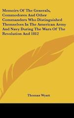 Memoirs of the Generals, Commodores and Other Commanders Who Distinguished Themselves in the American Army and Navy During the Wars of the Revolution af Thomas Wyatt