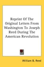 Reprint of the Original Letters from Washington to Joseph Reed During the American Revolution af William Bradford Reed