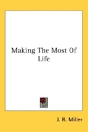 Making the Most of Life af J. R. Miller