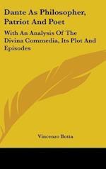 Dante as Philosopher, Patriot and Poet af Vincenzo Botta