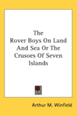 The Rover Boys on Land and Sea or the Crusoes of Seven Islands af Arthur M. Winfield