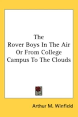 The Rover Boys in the Air or from College Campus to the Clouds af Arthur M. Winfield