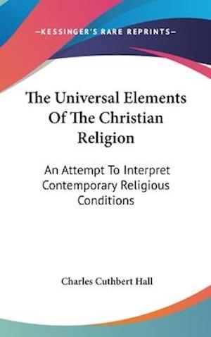 The Universal Elements of the Christian Religion af Charles Cuthbert Hall