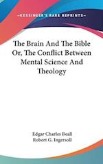 The Brain and the Bible Or, the Conflict Between Mental Science and Theology af Edgar Charles Beall