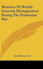 Memoirs of British Generals Distinguished During the Peninsular War af John William Cole