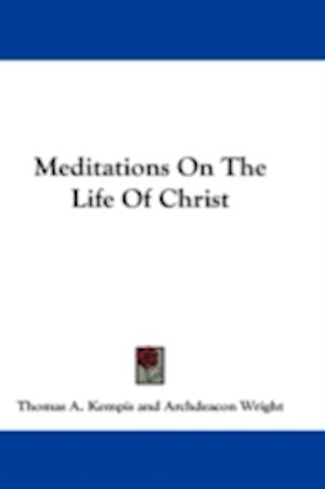 Meditations on the Life of Christ af Thomas A. Kempis