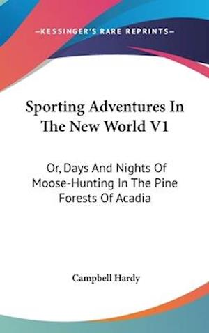 Sporting Adventures in the New World V1 af Campbell Hardy