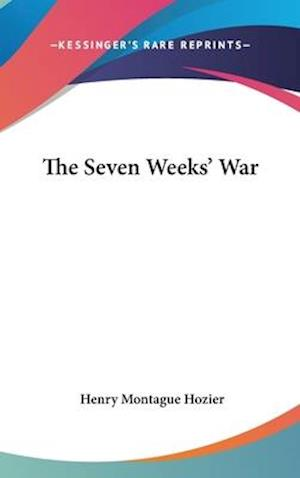 The Seven Weeks' War af Henry Montague Hozier