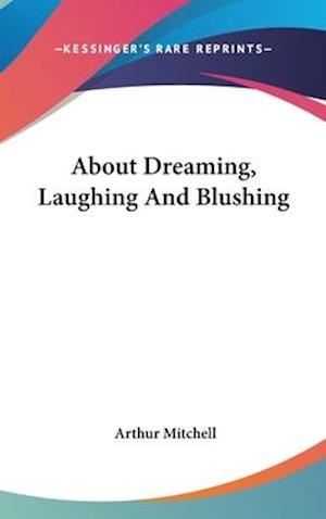 About Dreaming, Laughing and Blushing af Arthur Mitchell
