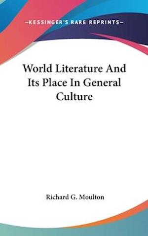 World Literature and Its Place in General Culture af Richard G. Moulton