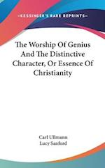 The Worship of Genius and the Distinctive Character, or Essence of Christianity af Carl Ullmann