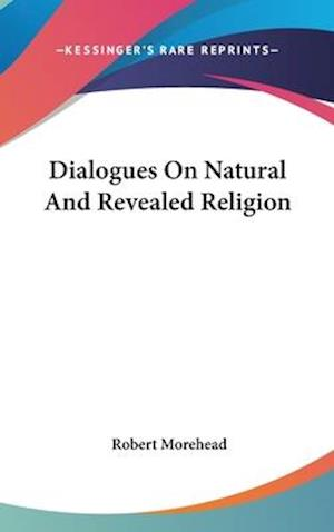 Dialogues on Natural and Revealed Religion af Robert Morehead