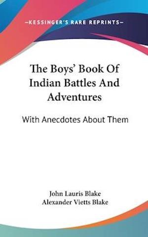 The Boys' Book of Indian Battles and Adventures af Alexander Vietts Blake, John Lauris Blake