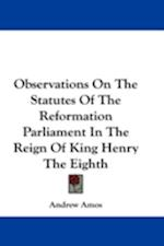 Observations on the Statutes of the Reformation Parliament in the Reign of King Henry the Eighth af Andrew Amos