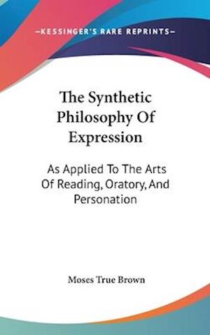 The Synthetic Philosophy of Expression af Moses True Brown