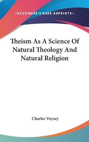 Theism as a Science of Natural Theology and Natural Religion af Charles voysey