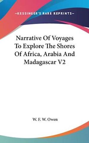 Narrative of Voyages to Explore the Shores of Africa, Arabia and Madagascar V2 af W. F. W. Owen