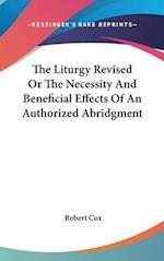 The Liturgy Revised or the Necessity and Beneficial Effects of an Authorized Abridgment af Robert Cox