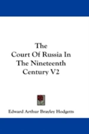 The Court of Russia in the Nineteenth Century V2 af Edward Arthur Brayley Hodgetts