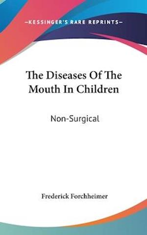 The Diseases of the Mouth in Children af Frederick Forchheimer