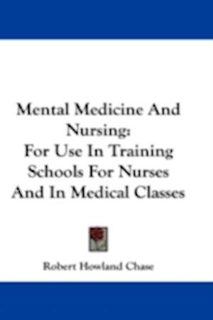 Mental Medicine and Nursing af Robert Howland Chase