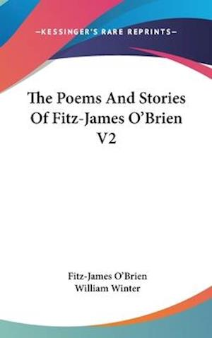 The Poems and Stories of Fitz-James O'Brien V2 af Fitz-James O'Brien