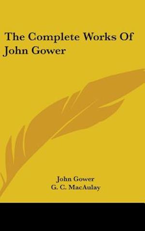 The Complete Works of John Gower af John Gower
