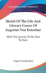 Sketch of the Life and Literary Career of Augustus Von Kotzebue af August Von Kotzebue