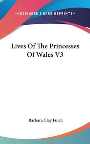 Lives of the Princesses of Wales V3 af Barbara Clay Finch