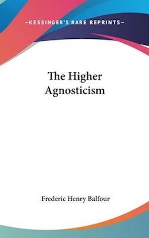 The Higher Agnosticism af Frederic Henry Balfour