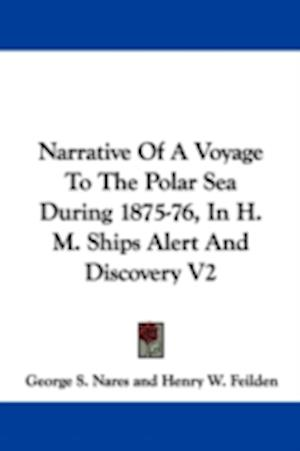 Narrative of a Voyage to the Polar Sea During 1875-76, in H. M. Ships Alert and Discovery V2 af George S. Nares