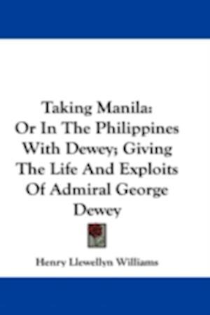 Taking Manila af Henry Llewellyn Williams