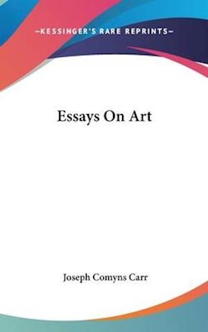 Essays on Art af Joseph Comyns Carr