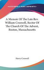 A Memoir of the Late REV. William Croswell, Rector of the Church of the Advent, Boston, Massachusetts af Harry Croswell