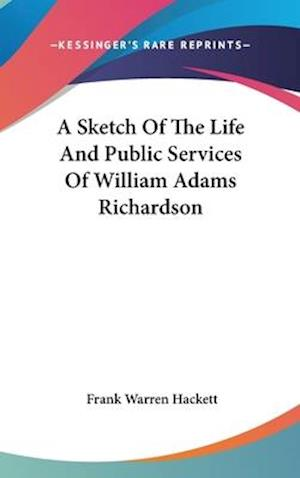 A Sketch of the Life and Public Services of William Adams Richardson af Frank Warren Hackett