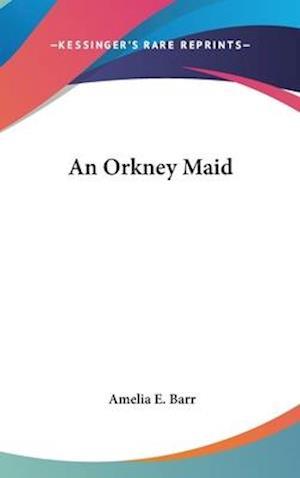 An Orkney Maid af Amelia E. Barr