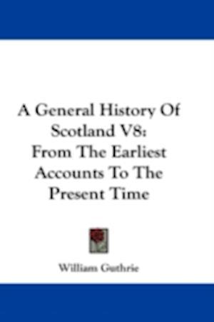 A General History of Scotland V8 af William Guthrie