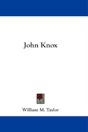 John Knox af William Mackergo Taylor