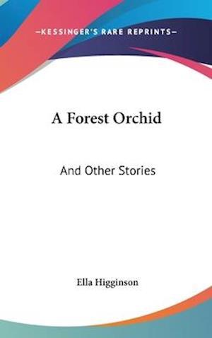 A Forest Orchid af Ella Higginson