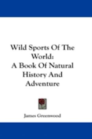 Wild Sports of the World af James Greenwood