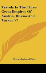 Travels in the Three Great Empires of Austria, Russia and Turkey V1 af Charles Boileau Elliott