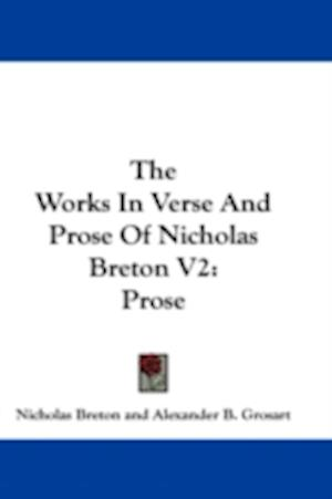 The Works in Verse and Prose of Nicholas Breton V2 af Nicholas Breton