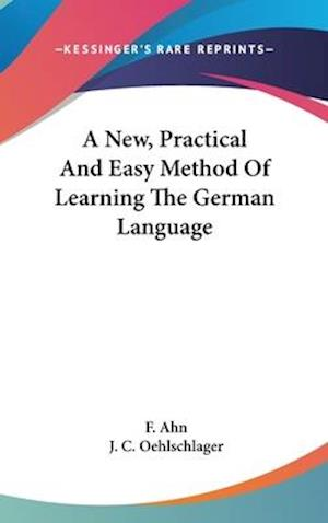 A New, Practical and Easy Method of Learning the German Language af F. Ahn