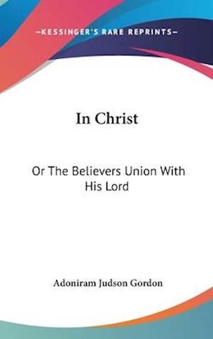 In Christ af Adoniram Judson Gordon