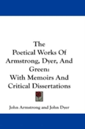 The Poetical Works of Armstrong, Dyer, and Green af John Armstrong III, John Dyer